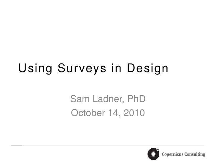 Using Surveys in Design<br />Sam Ladner, PhD<br />October 14, 2010<br />