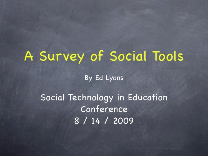 A Survey of Social Tools             By Ed Lyons    Social Technology in Education             Conference           8 / 14...