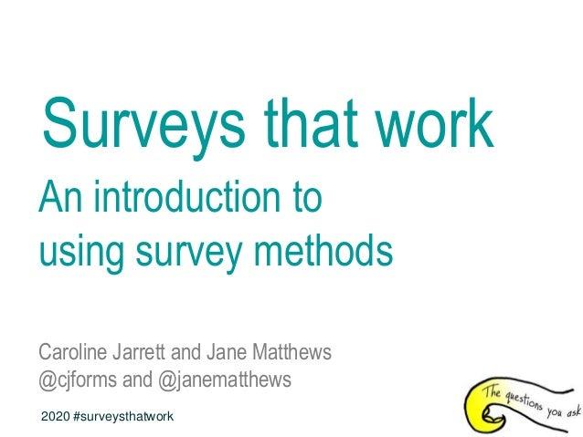 Surveys that work An introduction to using survey methods Caroline Jarrett and Jane Matthews @cjforms and @janematthews 20...
