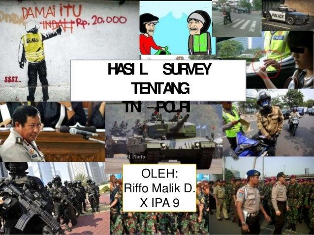 HASI L SURVEY TENTANG TNI -POLRI OLEH: Riffo Malik D. X IPA 9