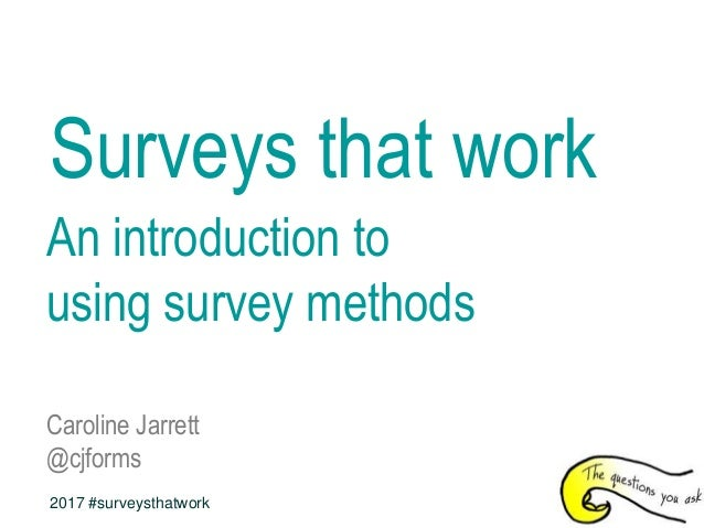 Surveys that work An introduction to using survey methods Caroline Jarrett @cjforms 2017 #surveysthatwork