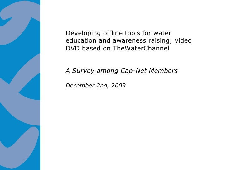 Developing offline tools for water education and awareness raising; video DVD based on TheWaterChannel A Survey among Cap-...