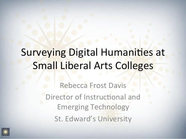 Surveying  Digital  Humani1es  at   Small  Liberal  Arts  Colleges   Rebecca  Frost  Davis   Directo...