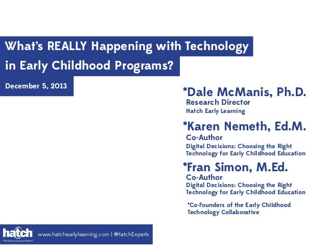 What's REALLY Happening with Technology in Early Childhood Programs? December 5, 2013  *Dale McManis, Ph.D. Research Direc...