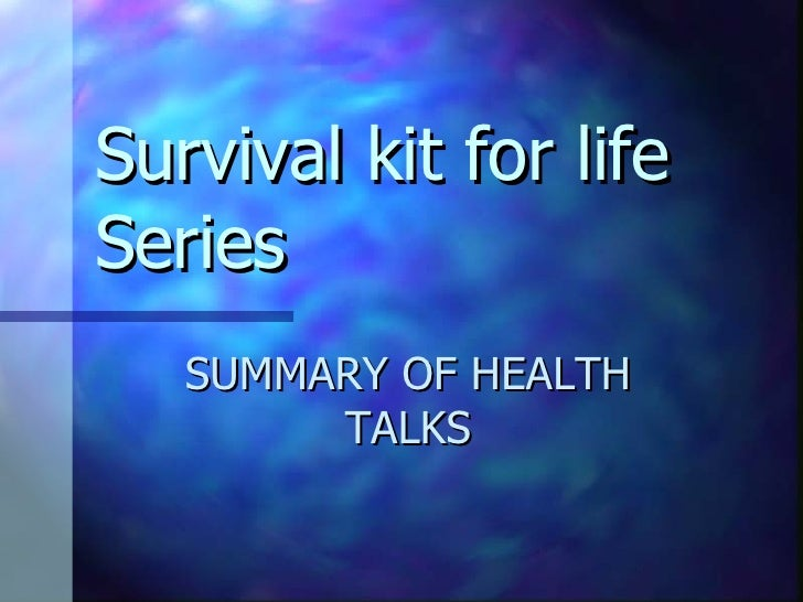 Survival kit for life Series SUMMARY OF HEALTH TALKS