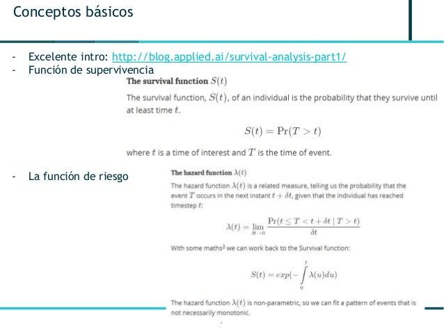 4 Conceptos básicos - Excelente intro: http://blog.applied.ai/survival-analysis-part1/ - Función de supervivencia - La fun...