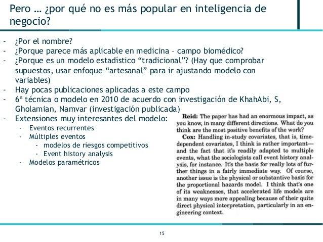 15 Pero … ¿por qué no es más popular en inteligencia de negocio? - ¿Por el nombre? - ¿Porque parece más aplicable en medic...