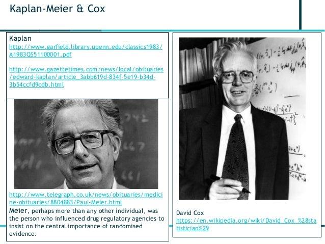 3 Kaplan-Meier & Cox http://www.telegraph.co.uk/news/obituaries/medici ne-obituaries/8804883/Paul-Meier.html Meier, perhap...