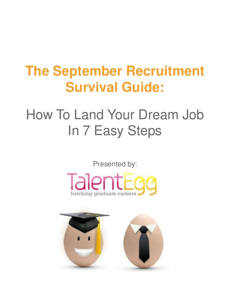 The September Recruitment      Survival Guide:How To Land Your Dream Job      In 7 Easy Steps         Presented by: