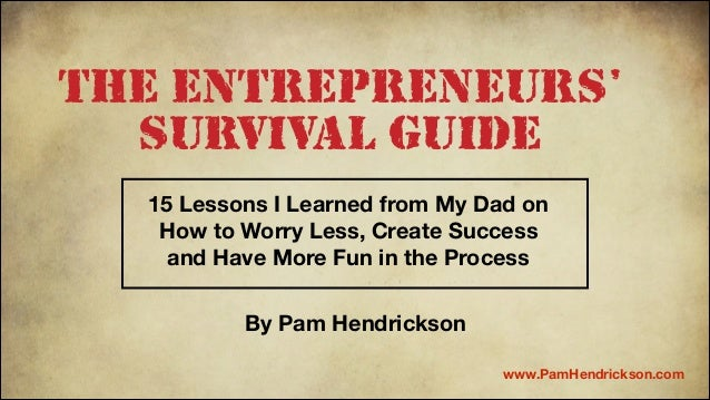 The Entrepreneurs' Survival Guide 15 Lessons I Learned from My Dad on How to Worry Less, Create Success and Have More Fun ...