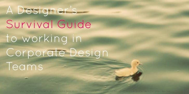 A Designer'sSurvival Guideto working inCorporate DesignTeams Manjiri Deshpande   Survival Guide presented at ADEX 09, Desi...