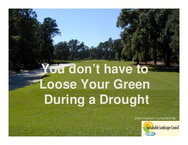 You don't have toLoose Your Green During a Drought              Information Compiled By: