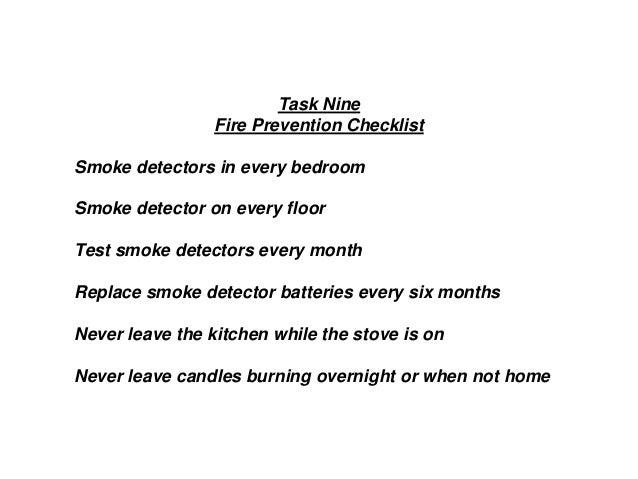 Task Nine Fire Prevention Checklist Smoke detectors in every bedroom Smoke detector on every floor Test smoke detectors ev...