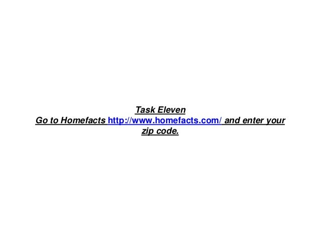 Task Eleven Go to Homefacts http://www.homefacts.com/ and enter your zip code.