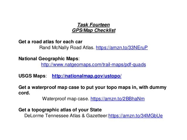 Task Fourteen GPS/Map Checklist Get a road atlas for each car Rand McNally Road Atlas. https://amzn.to/33NEruP National Ge...