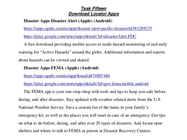 Task Fifteen Download Locator Apps Disaster Apps Disaster Alert (Apple) (Android) https://apps.apple.com/us/app/disaster-a...