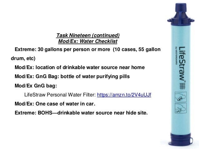 Task Nineteen (continued) Mod/Ex: Water Checklist Extreme: 30 gallons per person or more (10 cases, 55 gallon drum, etc) M...