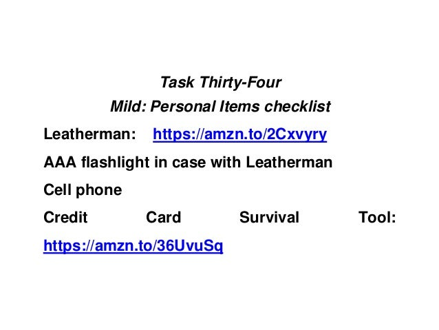 Task Thirty-Four Mild: Personal Items checklist Leatherman: https://amzn.to/2Cxvyry AAA flashlight in case with Leatherman...