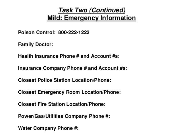 Task Two (Continued) Mild: Emergency Information Poison Control: 800-222-1222 Family Doctor: Health Insurance Phone # and ...
