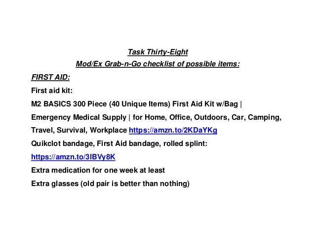 Task Thirty-Eight Mod/Ex Grab-n-Go checklist of possible items: FIRST AID: First aid kit: M2 BASICS 300 Piece (40 Unique I...