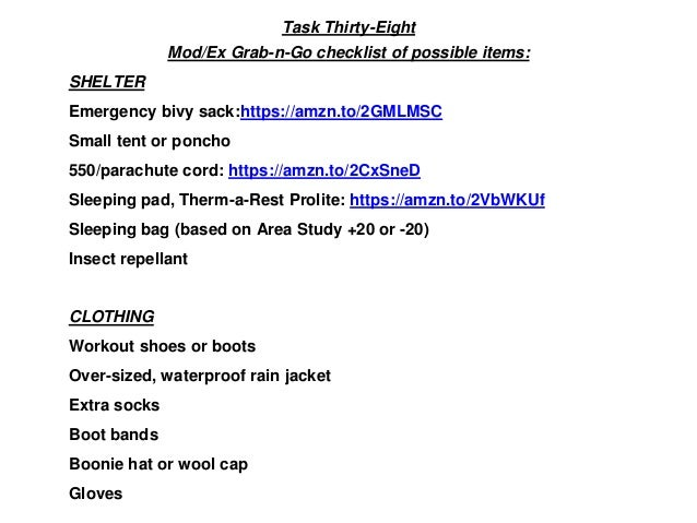 Task Thirty-Eight Mod/Ex Grab-n-Go checklist of possible items: SHELTER Emergency bivy sack:https://amzn.to/2GMLMSC Small ...