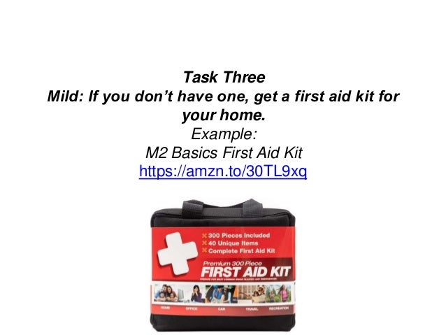 Task Three Mild: If you don't have one, get a first aid kit for your home. Example: M2 Basics First Aid Kit https://amzn.t...