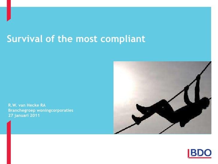 Survival of the most compliant<br />R.W. van Hecke RA<br />Branchegroep woningcorporaties<br />27 januari 2011<br />