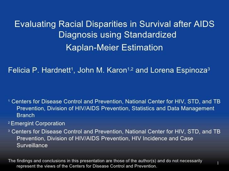 <ul><li>Evaluating Racial Disparities in Survival after AIDS Diagnosis using Standardized  </li></ul><ul><li>Kaplan-Meier ...
