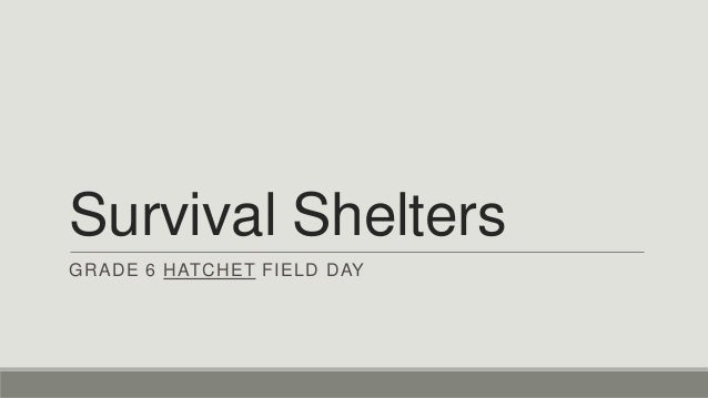 Survival Shelters GRADE 6 HATCHET FIELD DAY