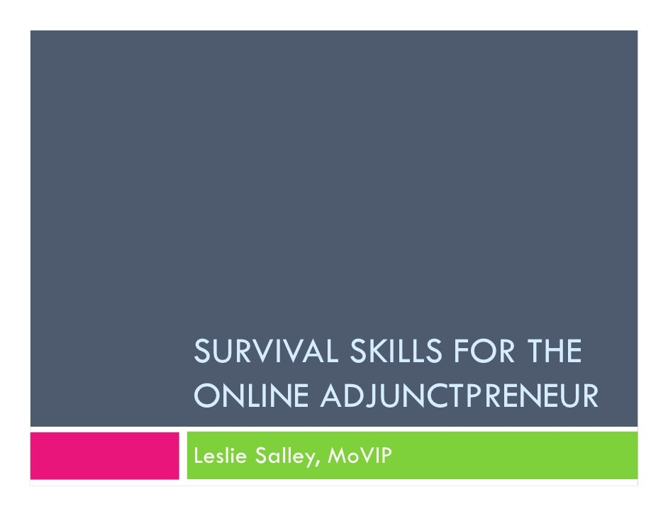 SURVIVAL SKILLS FOR THE ONLINE ADJUNCTPRENEUR Leslie Salley, MoVIP