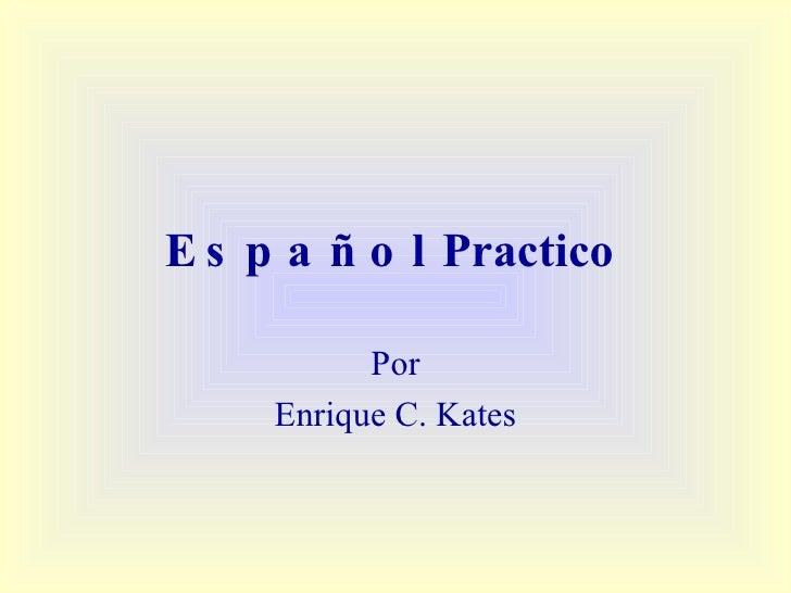 Español  Practico   Por Enrique C. Kates