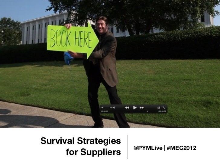 Survival Strategies                      @PYMLive | #MEC2012      for Suppliers