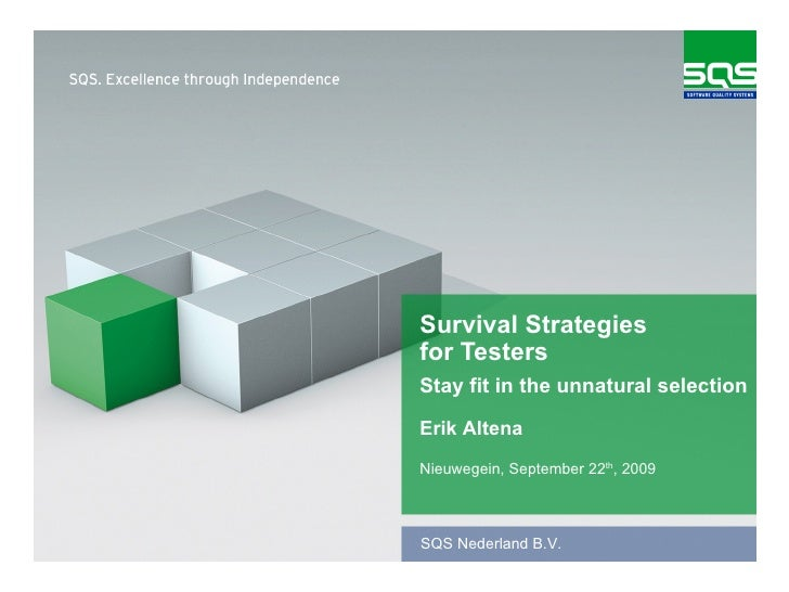 Survival Strategies for Testers Nieuwegein, September 22 th , 2009 Erik Altena Stay fit in the unnatural selection