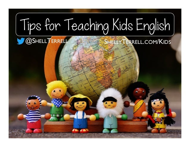 SHELLYTERRELL.COM/KIDS Tips for Teaching Kids English @SHELLTERRELL