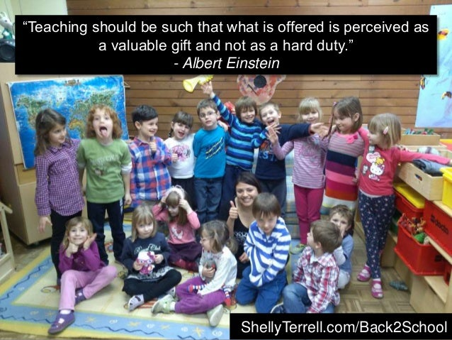 """Teaching should be such that what is offered is perceived as a valuable gift and not as a hard duty."" - Albert Einstein S..."