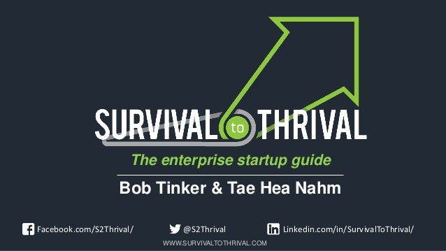 WWW.SURVIVALTOTHRIVAL.COM Linkedin.com/in/SurvivalToThrival/Facebook.com/S2Thrival/ @S2Thrival The enterprise startup guid...