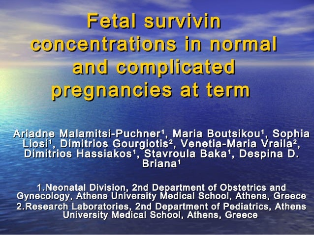 Fetal survivin concentrations in normal and complicated pregnancies at term Ariadne Malamitsi-Puchner 1 , Maria Boutsikou ...