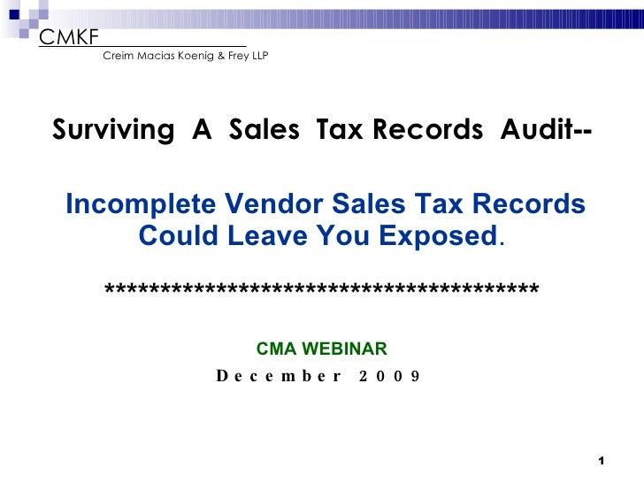 CMKF  Creim Macias Koenig & Frey LLP <ul><li>Surviving  A  Sales  Tax Records  Audit -- </li></ul><ul><li>Incomplete Vendo...