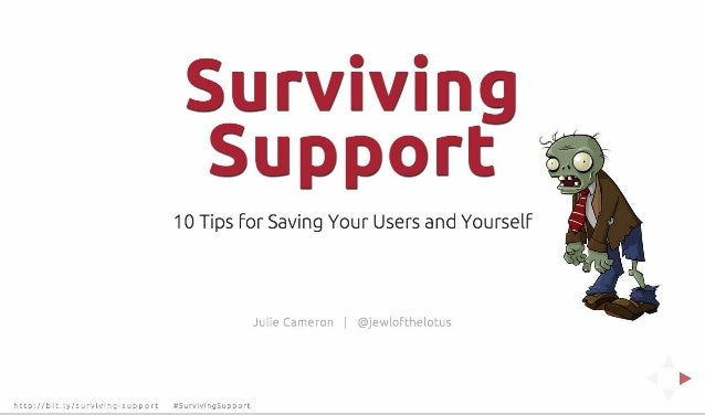 Surviving Support : 10 Tips for Saving Your Users and Yourself