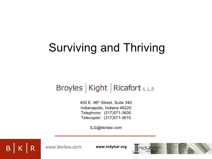Surviving and Thriving 450 E. 96 th  Street, Suite 340 Indianapolis, Indiana 46220 Telephone:  (317)571-3600 Telecopier:  ...
