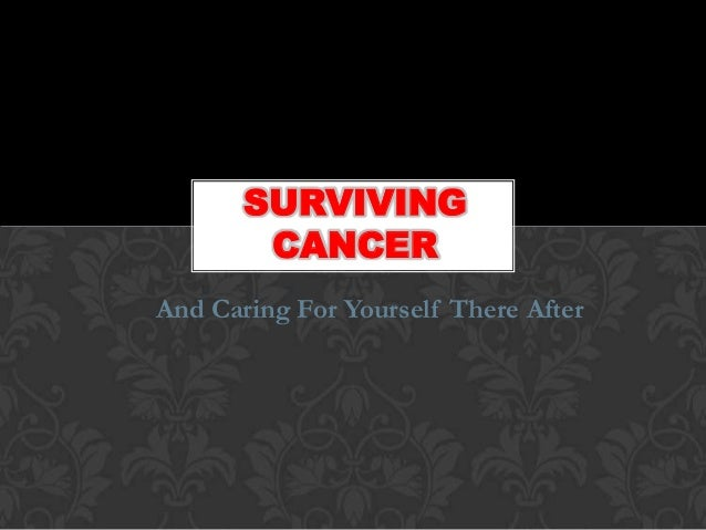 And Caring For Yourself There After SURVIVING CANCER