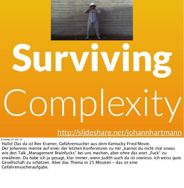 Surviving Complexity http://slideshare.net/johannhartmann Dienstag, 24. Juni 14 Hallo! Das da ist Rex Kramer, Gefahrensuch...