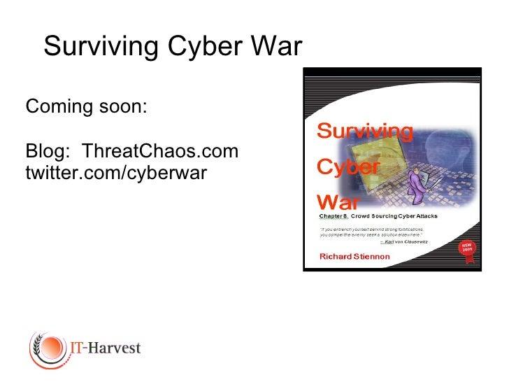 <ul><li>Coming soon:  </li></ul><ul><li>Blog:  ThreatChaos.com  </li></ul><ul><li>twitter.com/cyberwar </li></ul>Surviving...