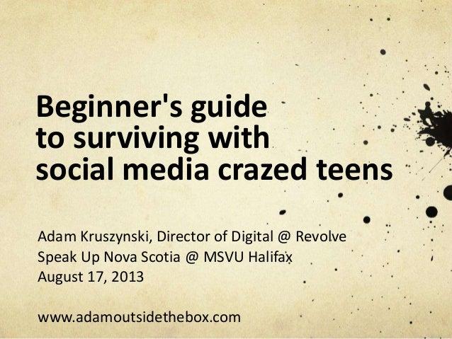 Beginner's guide to surviving with social media crazed teens Adam Kruszynski, Director of Digital @ Revolve Speak Up Nova ...