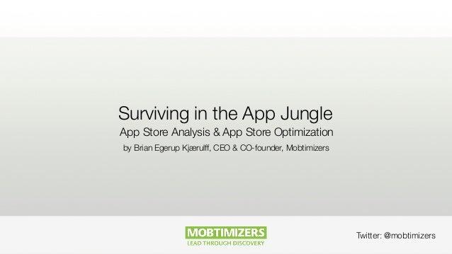 Twitter: @mobtimizers  Surviving in the App Jungle  App Store Analysis & App Store Optimization  by Brian Egerup Kjærulff,...