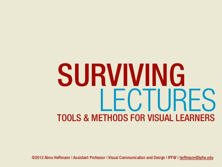 SURVIVING                 LECTURES              TOOLS & METHODS FOR VISUAL LEARNERS©2012 Alma Hoffmann   Assistant Profess...