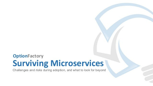 OptionFactory Surviving Microservices Challenges and risks during adoption, and what to look for beyond