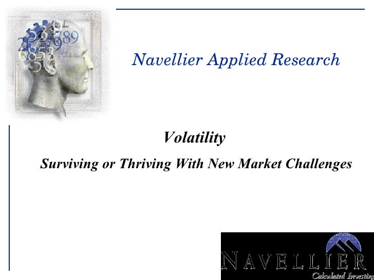 Volatility  Surviving or Thriving With New Market Challenges Navellier Applied Research