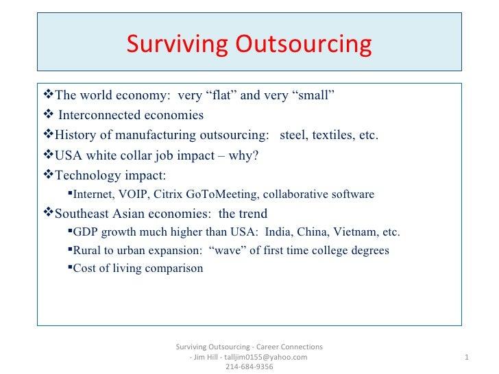 "Surviving Outsourcing <ul><li>The world economy:  very ""flat"" and very ""small""  </li></ul><ul><li>Interconnected economies..."