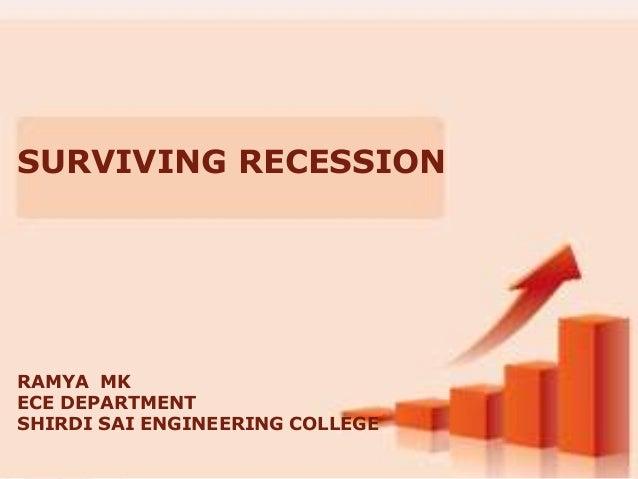 SURVIVING RECESSION  RAMYA MK ECE DEPARTMENT SHIRDI SAI ENGINEERING COLLEGE